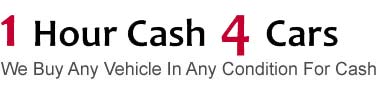 1 Hour Cash 4 Cars We Buy Any Vehicle In Any Condition For Cash